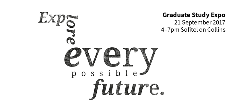 Explore every possible future at the Graduate Study Expo. 21 September 2017. 4pm-7pm, Sofitel on Collins. Register now.